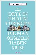 Cover-Bild zu 111 Orte in Tübingen, die man gesehen haben muss (eBook) von Sommer, Katharina