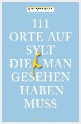 Cover-Bild zu 111 Orte auf Sylt, die man gesehen haben muss (eBook) von Beerwald, Sina
