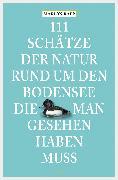 Cover-Bild zu 111 Schätze der Natur rund um den Bodensee, die man gesehen haben muss (eBook) von Rapp, Marion