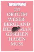 Cover-Bild zu 111 Orte im Weserbergland, die man gesehen haben muss von Fleischmann, Dorothee