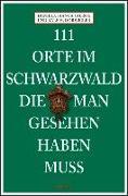 Cover-Bild zu 111 Orte im Schwarzwald die man gesehen haben muss von Dorweiler, Ralf H