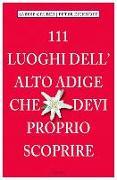 Cover-Bild zu 111 Luoghi dell' Alto Adige che devi proprio scoprire von Gruber, Sabine