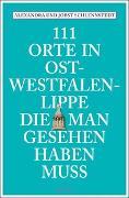 Cover-Bild zu 111 Orte in Ost-Westfalen-Lippe, die man gesehen haben muss von Schlennstedt, Alexandra
