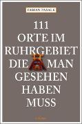 Cover-Bild zu 111 Orte im Ruhrgebiet die man gesehen haben muß von Pasalk, Fabian
