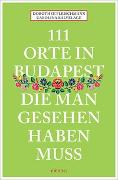 Cover-Bild zu 111 Orte in Budapest, die man gesehen haben muss von Fleischmann, Dorothee