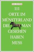 Cover-Bild zu 111 Orte im Münsterland, die man gesehen haben muss von Stänner, Paul