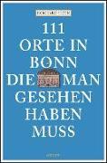 Cover-Bild zu 111 Orte in Bonn, die man gesehen haben muss von Heck, Eckhard