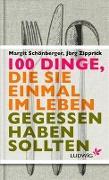 Cover-Bild zu 100 Dinge, die Sie einmal im Leben gegessen haben sollten von Schönberger, Margit