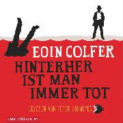 Cover-Bild zu Hinterher ist man immer tot (Audio Download) von Colfer, Eoin