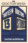 Cover-Bild zu Doctor Who: Thirteen Doctors 13 Stories (eBook) von Alderman, Naomi