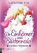 Cover-Bild zu Die Einhörner vom Blütenwald, Band 01 (eBook) von Coe, Catherine