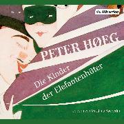 Cover-Bild zu Høeg, Peter: Die Kinder der Elefantenhüter (Audio Download)