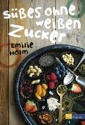 Cover-Bild zu Süsses ohne weissen Zucker von Holm, Emelie
