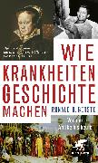 Cover-Bild zu Gerste, Ronald D.: Wie Krankheiten Geschichte machen (eBook)