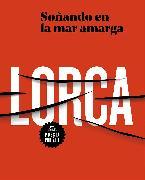 Cover-Bild zu Soñando en la mar amarga: Poesía de Lorca / Dreaming in the Bitter Sea von García Lorca, Federico