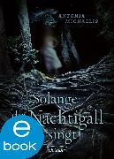 Cover-Bild zu Michaelis, Antonia: Solange die Nachtigall singt (eBook)