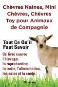 Cover-Bild zu Chèvres naines, mini chèvres, chèvres toy pour animaux de compagnie. Tout ce qu'il faut savoir. Ce livre couvre l'élevage, la reproduction, la traite, l'alimentation, les soins et la santé