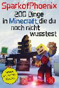Cover-Bild zu SparkofPhoenix: 200 Dinge in Minecraft, die du noch nicht wusstest von SparkofPhoenix