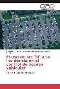 Cover-Bild zu El uso de las TIC y su incidencia en el control de acceso vehicular von Torres Quijije, Ángel Iván