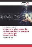 Cover-Bild zu Entornos virtuales de entrenamiento usando sensores de movimiento von Arispe Riveros, Martin Sebastian