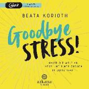 Cover-Bild zu Goodbye Stress! von Korioth, Beata