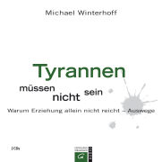 Cover-Bild zu Tyrannen müssen nicht sein von Winterhoff, Michael