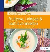 Cover-Bild zu Köstlich essen Fruktose, Laktose & Sorbit meiden (eBook) von Kamp, Anne