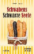 Cover-Bild zu Schwabens Schwarze Seele: 25 Krimis, 28 Rezepte (eBook) von Schönberg, Jutta