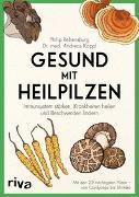 Cover-Bild zu Gesund mit Heilpilzen von Rebensburg, Philip