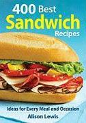 Cover-Bild zu 400 Best Sandwich Recipes: From Classics and Burgers to Wraps and Condiments von Lewis, Alison