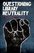 Cover-Bild zu Questioning Library Neutrality von Lewis, Alison (Hrsg.)