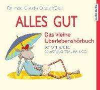 Cover-Bild zu Alles gut - Das kleine Überlebenshörbuch. Soforthilfe bei Belastung, Trauma & Co von Croos-Müller, Claudia