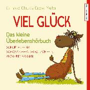 Cover-Bild zu Viel Glück - Das kleine Überlebenshörbuch. Soforthilfe bei Schwarzsehen, Selbstzweifeln, Pech und Pannen (Audio Download) von Croos-Müller, Dr. med. Claudia