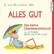 Cover-Bild zu Alles gut - Das kleine Überlebenshörbuch. Soforthilfe bei Belastung, Trauma & Co (Audio Download) von Croos-Müller, Claudia