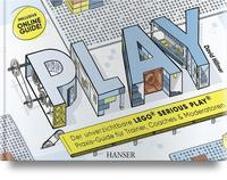 Cover-Bild zu PLAY! Der unverzichtbare LEGO© SERIOUS PLAY© Praxis-Guide für Trainer, Coaches und Moderatoren von Hillmer, David