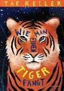 Cover-Bild zu Wie man einen Tiger fängt von Keller, Tae