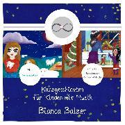 Cover-Bild zu Balzer, Bianca: Kurzgeschichten für Kinder mit Musik (Folge 5 und 6) (Audio Download)