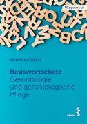 Cover-Bild zu Grundwortschatz Gerontologie und gerontologische Pflege (eBook) von Matolycz, Esther