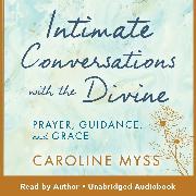 Cover-Bild zu Intimate Conversations with the Divine (Audio Download) von Myss, Caroline