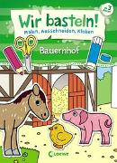 Cover-Bild zu Pautner, Norbert: Wir basteln! - Malen, Ausschneiden, Kleben - Bauernhof