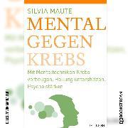 Cover-Bild zu Mental gegen Krebs - Mit Mentaltechniken die Heilung unterstützen und die Psyche stärken (Ungekürzt) (Audio Download) von Maute, Silvia