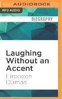 Cover-Bild zu Dumas, Firoozeh: Laughing Without an Accent: Adventures of an Iranian American, at Home and Abroad