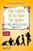 Cover-Bild zu Reinwarth, Alexandra: Das Leben ist zu kurz für später (eBook)