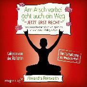 Cover-Bild zu Reinwarth, Alexandra: Am Arsch vorbei geht auch ein Weg - Jetzt erst recht (Audio Download)