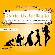 Cover-Bild zu Reinwarth, Alexandra: Das Leben ist zu kurz für später - Das Hörbuch (Audio Download)