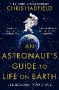 Cover-Bild zu An Astronaut's Guide to Life on Earth von Hadfield, Chris