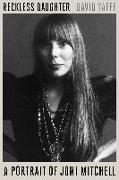 Cover-Bild zu Yaffe, David: Reckless Daughter: A Portrait of Joni Mitchell