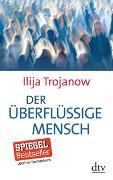 Cover-Bild zu Der überflüssige Mensch von Trojanow, Ilija