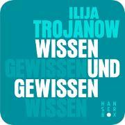 Cover-Bild zu Wissen und Gewissen (eBook) von Trojanow, Ilija
