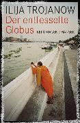 Cover-Bild zu Der entfesselte Globus (eBook) von Trojanow, Ilija